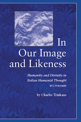 Book In Our Image Likeness 2 Vol Set: Humanity & Divinity Italian Humanist Tho by Charles Trinkaus