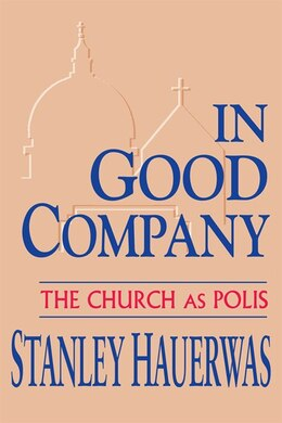 Book In Good Company: The Church as Polis by Stanley Hauerwas