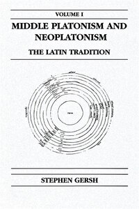 Middle Platonism And Neoplatonism, Volume 1: The Latin Tradition