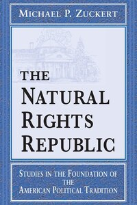 The Natural Rights Republic: Studies in the Foundation of the American Political Tradition