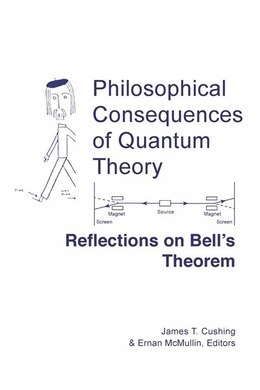 Book Philosophical Consequences Of Quantum Theory: Reflections On Bell's Theorem by James T. Cushing