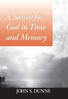 Book A Search For God in Time and Memory by John S. Dunne