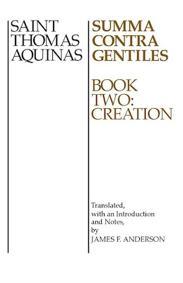 Book Summa Contra Gentiles, Book 2: Book Two: Creation by St. Thomas Aquinas