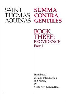 Book Summa Contra Gentiles, 3:i: Book 3: Providence, Part I by St. Thomas Aquinas