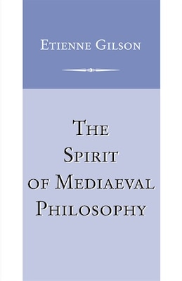 Book The Spirit Of Mediaeval Philosophy by Etienne Gilson