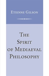 The Spirit Of Mediaeval Philosophy