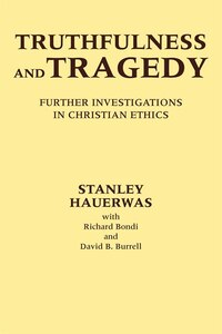 Truthfulness And Tragedy: Further Investigations In Christian Ethics