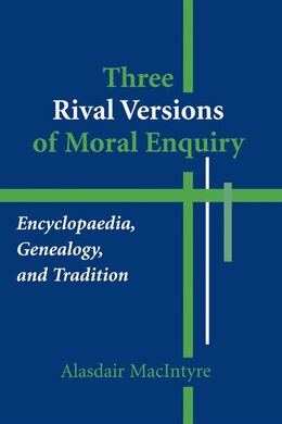 Book Three Rival Versions Of Moral Enquiry: Encyclopaedia, Genealogy, And Tradition by Alasdair MacIntyre