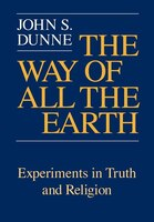 The Way Of All The Earth: Experiments In Truth And Religion