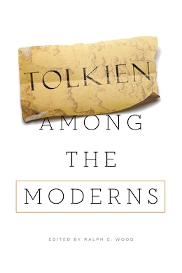 Book Tolkien Among The Moderns by Ralph C. Wood