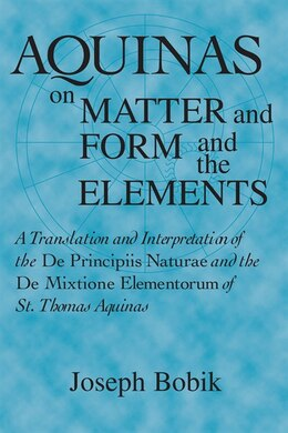 Book Aquinas On Matter And Form And The Elements: A Translation And Interpretation Of The De Principiis… by Joseph Bobik