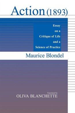 Book Action (1893): Essay On A Critique Of Life And A Science Of Practice by Maurice Blondel
