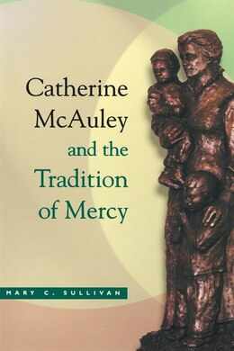 Book Catherine Mcauley And The Tradition Of Mercy by Mary C. Sullivan