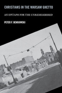 Christians In The Warsaw Ghetto: An Epitaph For The Unremembered