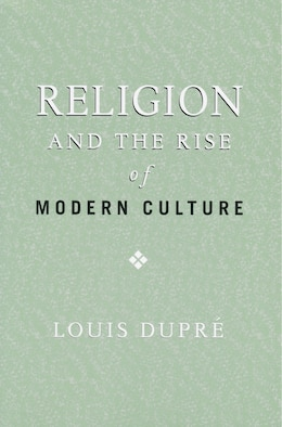 Book Religion and the Rise of Modern Culture by Louis Dupre