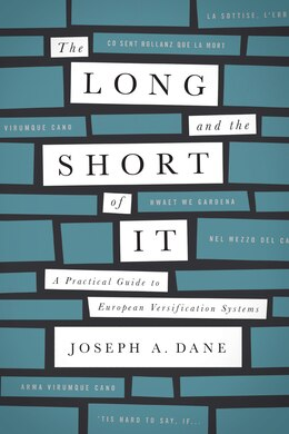 Book The Long And The Short Of It: A Practical Guide To European Versification Systems by Joseph A. Dane