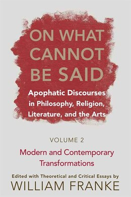 Book On What Cannot Be Said: Apophatic Discourses In Philosophy, Religion, Literature, And The Arts… by William Franke