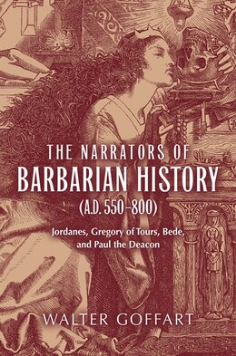 Book The Narrators Of Barbarian History (a.d. 550-800): Jordanes, Gregory Of Tours, Bede, And Paul The… by Walter Goffart