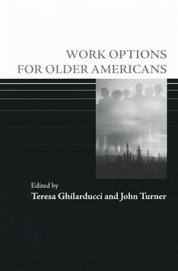Book Work Options for Older Americans by Teresa Ghilarducci