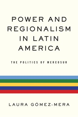 Book Power And Regionalism In Latin America: The Politics Of Mercosur by Laura Gómez-mera