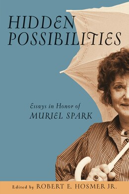 Book Hidden Possibilities: Essays In Honor Of Muriel Spark by Robert Ellis Hosmer