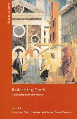 Book Redeeming Truth: Considering Faith and Reason by Hemming, Laurence Paul