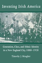 Inventing Irish America: Generation, Class, And Ethnic Identity In A New England City, 1880?1928