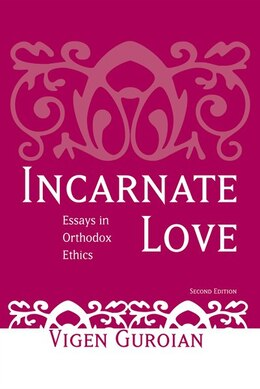 Book Incarnate Love: Essays in Orthodox Ethics, Second Edition by Vigen Guroian