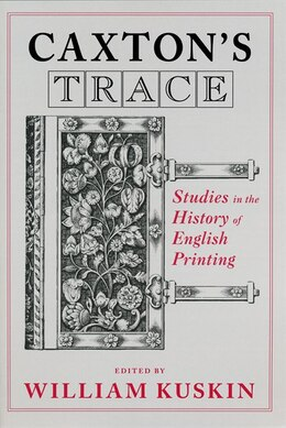 Book Caxton's Trace: Studies In The History Of English Printing by William Kuskin