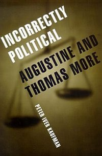 Book Incorrectly Political: Augustine And Thomas More by Peter Iver Kaufman