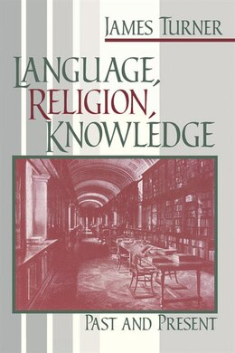 Book Language, Religion, Knowledge: Past And Present by James Turner