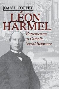 Leon Harmel: Entrepreneur As Catholic Social Reformer