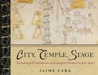 City, Temple, Stage: Eschatalogical Architecture And Liturgical Theatrics In New Spain