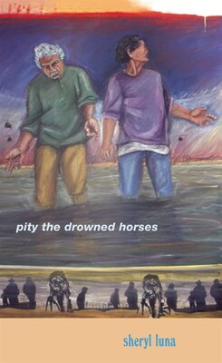 Book Pity The Drowned Horses by Sheryl Luna