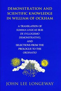 Book Demonstration And Scientific Knowledge In William Of Ockham: A Translation Of Summa Logicae Iii-ii… by John Lee Longeway
