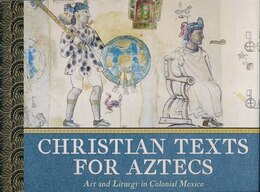 Book Christian Texts for Aztecs: Art and Liturgy In Colonial Mexico by Jaime Lara