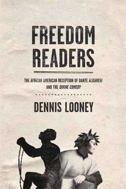 Book Freedom Readers: The African American Reception Of Dante Alighieri And The Divine Comedy by Dennis Looney