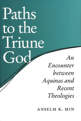 Book Paths To The Triune God: An Encounter Between Aquinas And Recent Theologies by Anselm K. Min
