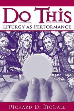 Book Do This: Liturgy As Performance by Richard D. Mccall