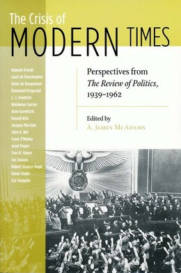 Book The Crisis Of Modern Times: Perspectives From The Review Of Politics, 1939-1962 by A. James McAdams
