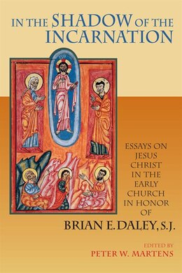 Book In the Shadow of the Incarnation: Essays on Jesus Christ in the Early Church in Honor of Brian E… by Peter W. Martens