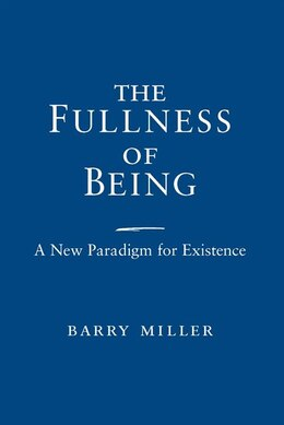 Book The Fullness Of Being: A New Paradigm For Existence by Barry Miller