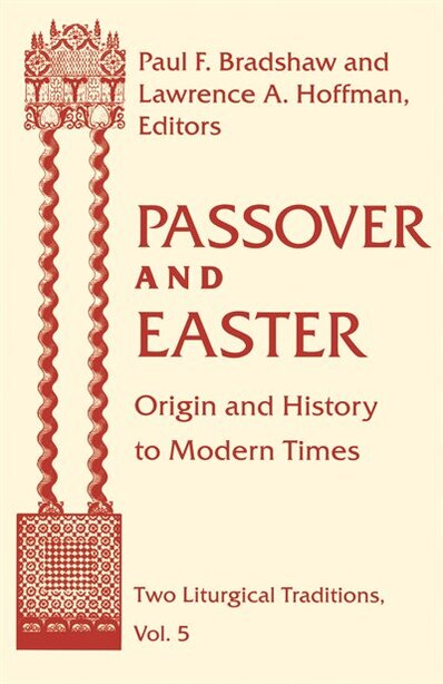 Passover And Easter: Origin And History To Modern Times by Paul F. Bradshaw