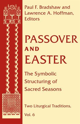Book Passover And Easter: The Symbolic Structuring Of Sacred Seasons by Lawrence A. Hoffman