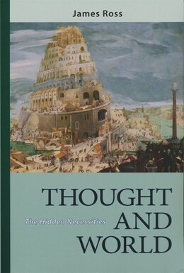 Book Thought and World: The Hidden Necessities by James F. Ross