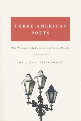 Book Three American Poets: Walt Whitman, Emily Dickinson, And Herman Melville by William C. Spengemann