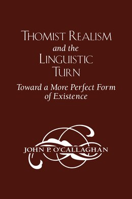 Book Thomist Realism And The Linguistic Turn: Toward A More Perfect Form Of Existence by John P. O'callaghan