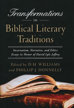 Book Transformations In Biblical Literary Traditions: Incarnation, Narrative, And Ethics--essays In… by D. H. Williams