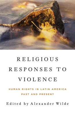 Book Religious Responses To Violence: Human Rights In Latin America Past And Present by Alexander Wilde