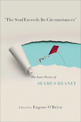 "Book ""the Soul Exceeds Its Circumstances"": The Later Poetry Of Seamus Heaney by Eugene O'Brien"